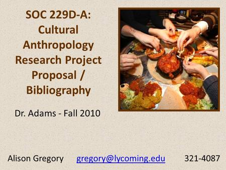 SOC 229D-A: Cultural Anthropology Research Project Proposal / Bibliography Dr. Adams - Fall 2010 Alison Gregory