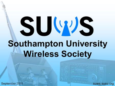 Suws.susu.org September 2011 Southampton University Wireless Society.