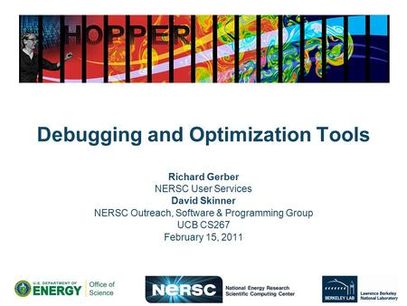 Debugging and Optimization Tools Richard Gerber NERSC User Services David Skinner NERSC Outreach, Software & Programming Group UCB CS267 February 15, 2011.