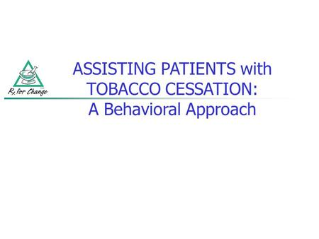ASSISTING PATIENTS with TOBACCO CESSATION: A Behavioral Approach.