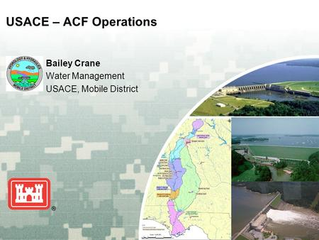 US Army Corps of Engineers BUILDING STRONG ® USACE – ACF Operations Bailey Crane Water Management USACE, Mobile District.