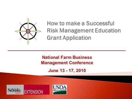 How to make a Successful Risk Management Education Grant Application National Farm Business Management Conference June 13 - 17, 2010.