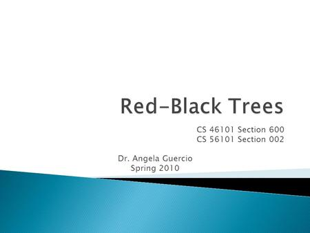 CS 46101 Section 600 CS 56101 Section 002 Dr. Angela Guercio Spring 2010.
