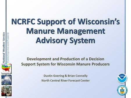 National Weather Service Protecting Lives and Property NCRFC Support of Wisconsin's Manure Management Advisory System Development and Production of a Decision.