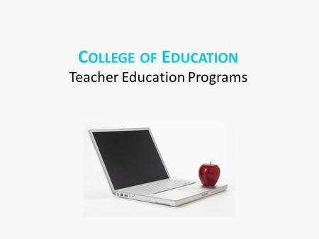 C OLLEGE OF E DUCATION Teacher Education Programs.