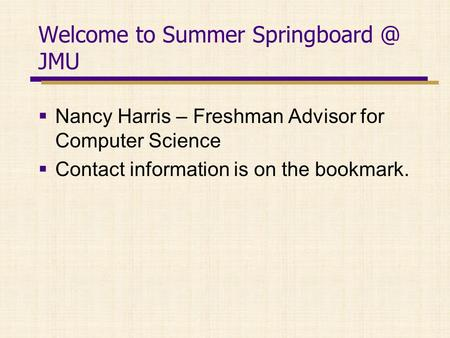 Nancy Harris – Freshman Advisor <strong>for</strong> Computer Science