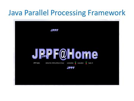 Java Parallel Processing Framework. Presentation Road Map What is Java Parallel Processing Framework JPPF Features JPPF Requirements JPPF Topology JPPF.