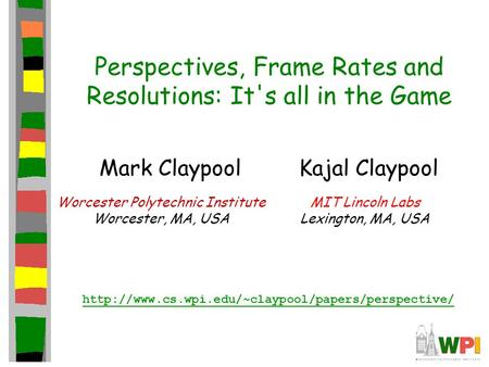 Perspectives, Frame Rates and Resolutions: It's all in the Game Mark Claypool Kajal Claypool Worcester Polytechnic Institute Worcester, MA, USA