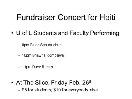 Fundraiser Concert for Haiti U of L Students and Faculty Performing –9pm Blues Sen-sa-shun –10pm Shawna Romolliwa –11pm Dave Renter At The Slice, Friday.