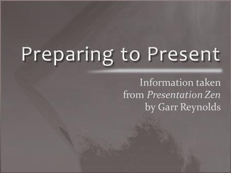 "Organization & Preparation Tips ""But it is not PowerPoint's fault –"" ~Garr Reynolds, professor of presentation design."
