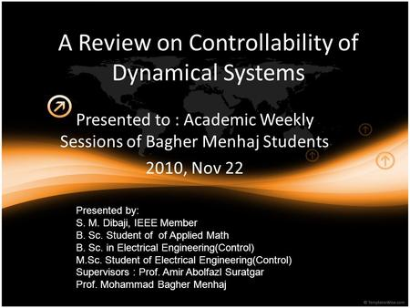 A Review on Controllability of Dynamical Systems Presented to : Academic Weekly Sessions of Bagher Menhaj Students 2010, Nov 22 Presented by: S. M. Dibaji,