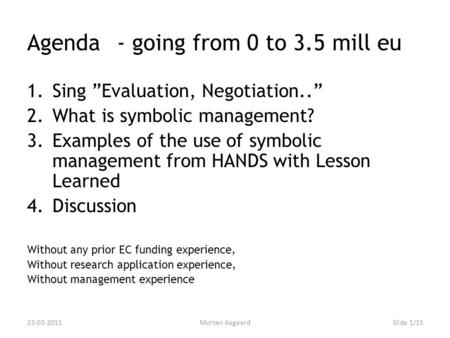 "Agenda- going from 0 to 3.5 mill eu 1.Sing ""Evaluation, Negotiation.."" 2.What is symbolic management? 3.Examples of the use of symbolic management from."