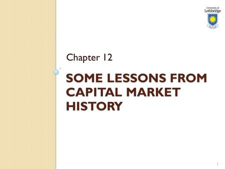 SOME LESSONS FROM CAPITAL MARKET HISTORY Chapter 12 1.