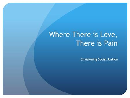 Where There is Love, There is Pain Envisioning Social Justice.