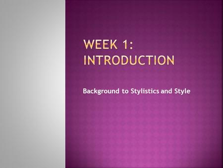 Background to Stylistics and Style  Stylistics is the scientific study of style. It is scientific because it follows an objective methodology, namely,