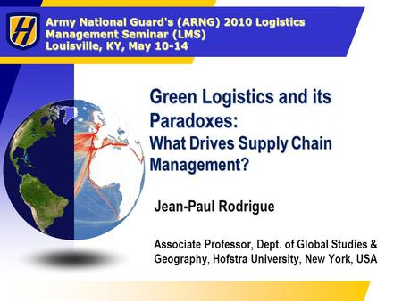 Army National Guard's (ARNG) 2010 Logistics Management Seminar (LMS) Louisville, KY, May 10-14 Green Logistics and its Paradoxes: What Drives Supply Chain.