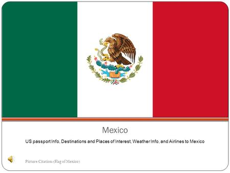 Mexico US passport Info, Destinations and Places of Interest, Weather Info, and Airlines to Mexico Picture Citation:(Flag of Mexico)