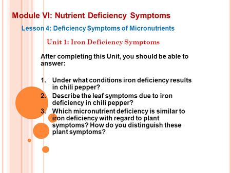 Module VI: Nutrient Deficiency Symptoms Lesson 4: Deficiency Symptoms of Micronutrients Unit 1: Iron Deficiency Symptoms After completing this Unit, you.
