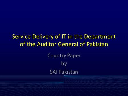 Service Delivery of IT in the Department of the Auditor General of Pakistan Country Paper by SAI Pakistan.