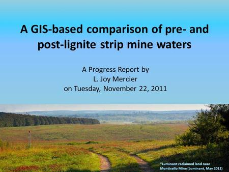 A GIS-based comparison of pre- and post-lignite strip mine waters A Progress Report by L. Joy Mercier on Tuesday, November 22, 2011 *Luminant reclaimed.