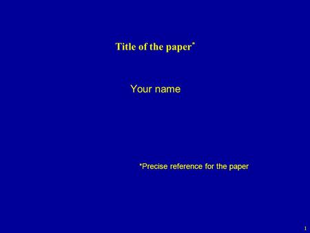1 Title of the paper * Your name *Precise reference for the paper.