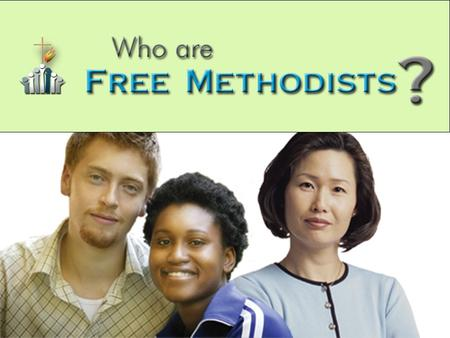What is a Free Methodist? We are a movement of Jesus-followers committed to actively participate together in bringing holistic renewal to our nation and.