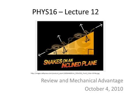 PHYS16 – Lecture 12 Review and Mechanical Advantage October 4, 2010