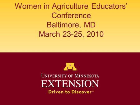 Women in Agriculture Educators' Conference Baltimore, MD March 23-25, 2010.