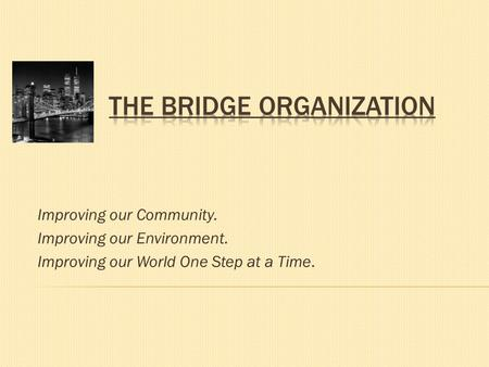 Improving our Community. Improving our Environment. Improving our World One Step at a Time.