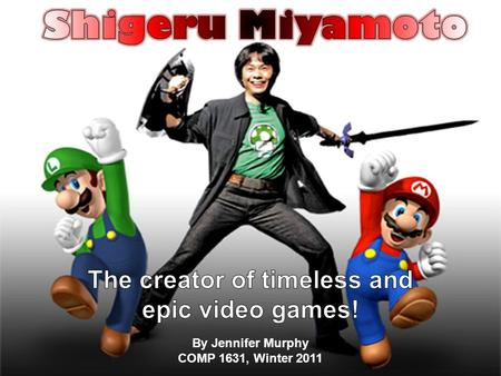 By Jennifer Murphy COMP 1631, Winter 2011. Bio Miyamoto was born on November 16 th 1952, in the small Japanese town of Sonobe As a child he had an interest.