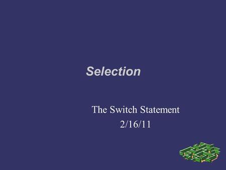 Selection The Switch Statement 2/16/11. grade = 'P'; switch (grade){ case 'A': cout << Excellent.\n; break; case 'P': cout << Pass.\n; break; case.