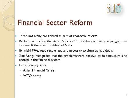 "Financial Sector Reform 1980s not really considered as part of economic reform Banks were seen as the state's ""cashier"" for its chosen economic programs—"