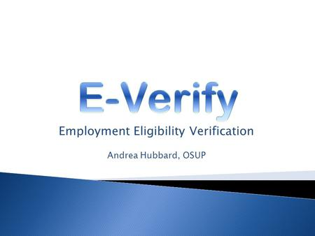 Employment Eligibility Verification Andrea Hubbard, OSUP.