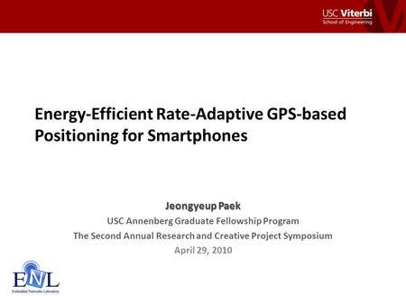 Energy-Efficient Rate-Adaptive GPS-based Positioning for Smartphones Jeongyeup Paek USC Annenberg Graduate Fellowship Program The Second Annual Research.