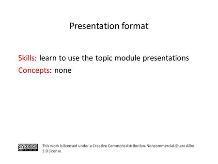 Skills: learn to use the topic module presentations Concepts: none This work is licensed under a Creative Commons Attribution-Noncommercial-Share Alike.