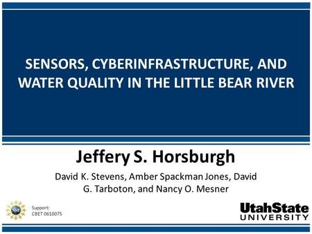 SENSORS, CYBERINFRASTRUCTURE, AND WATER QUALITY IN THE LITTLE BEAR RIVER Jeffery S. Horsburgh David K. Stevens, Amber Spackman Jones, David G. Tarboton,