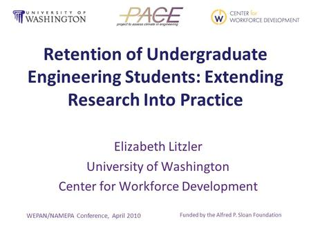 Retention of Undergraduate Engineering Students: Extending Research Into Practice Elizabeth Litzler University of Washington Center for Workforce Development.