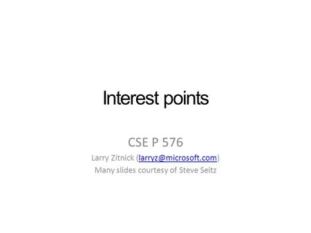 Interest points CSE P 576 Larry Zitnick Many slides courtesy of Steve Seitz.