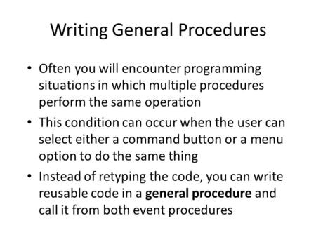 Writing General Procedures Often you will encounter programming situations in which multiple procedures perform the same operation This condition can occur.