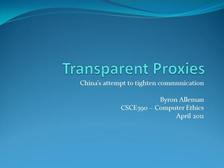 China's attempt to tighten communication Byron Alleman CSCE390 – Computer Ethics April 2011.