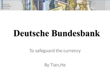 Deutsche Bundesbank To safeguard the currency By Tian,He.