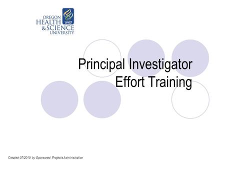 Principal Investigator Effort Training Created 07/2010 by Sponsored Projects Administration.