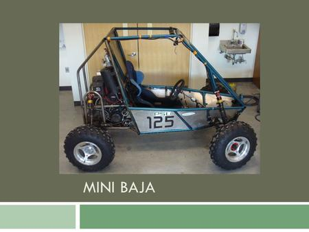 MINI BAJA. Mini Baja goals  Modular suspension  Concept  Analysis  Rebuild of rear frame  Automated transmission  Air shifting system  Implementation.
