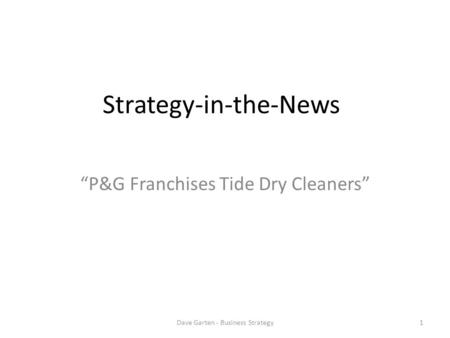 "Strategy-in-the-News ""P&G Franchises Tide Dry Cleaners"" 1Dave Garten - Business Strategy."