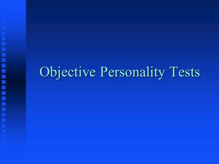 Objective Personality Tests. Personal Profiles n Internal-external n Need for control n Interests n Etc….