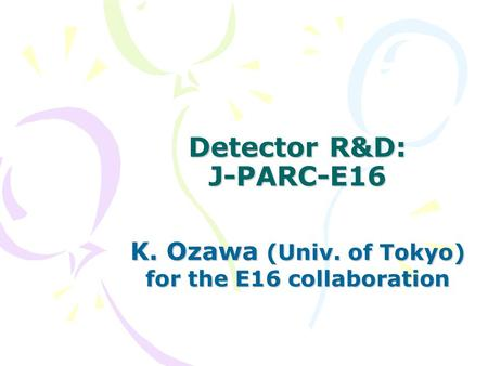 Detector R&D: J-PARC-E16 K. Ozawa (Univ. of Tokyo) for the E16 collaboration.
