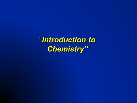 """Introduction to Chemistry"". Chemistry  OBJECTIVES: –Identify five traditional areas of study in chemistry."