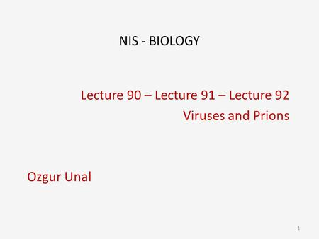 Lecture 90 – Lecture 91 – Lecture 92 Viruses and Prions Ozgur Unal