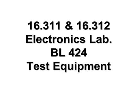 16.311 & 16.312 Electronics Lab. BL 424 Test Equipment.