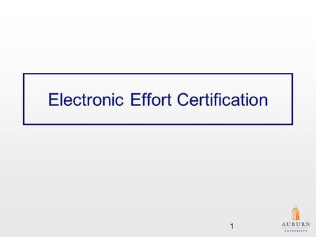Electronic Effort Certification 1. Effort Certification Effort Certification is required with receipt of Federal funding. Effort Certification is required.